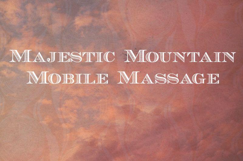 Majestic Mountain Mobile Massage